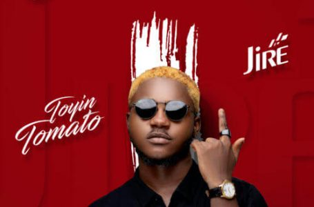 DOWNLOAD : Jire – Toyin Tomato (Prod. By Young John)