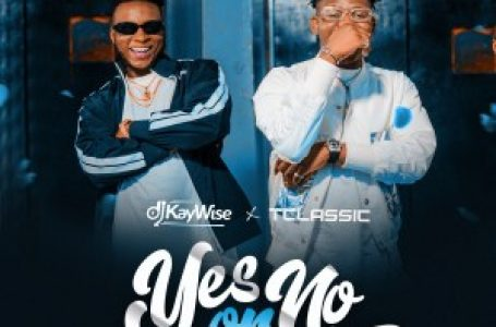 DOWNLOAD : DJ Kaywise – Yes or No ft T Classic