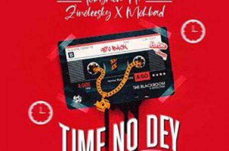 DOWNLOAD : Tobisneh – Time No Dey Ft Mohbad & Zinoleesky