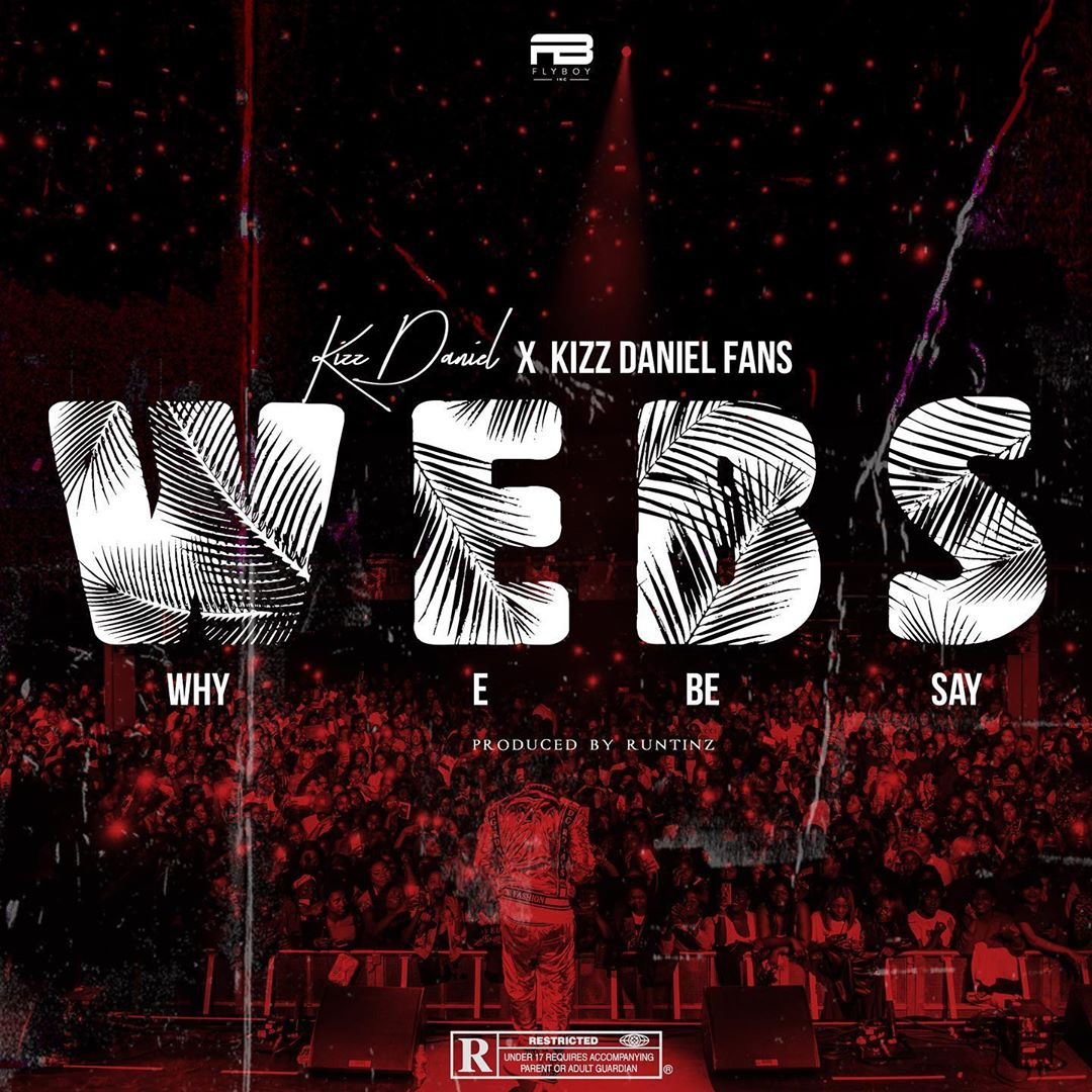 DOWNLOAD : Kizz Daniel – WEBS (Why E Be Say)