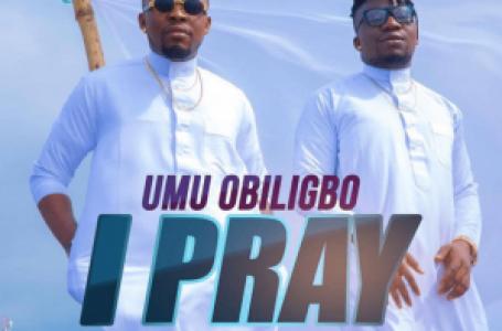 DOWNLOAD : Umu Obiligbo – I Pray