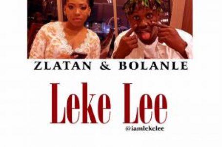 DOWNLOAD : Leke Lee – Zlatan & Bolanle