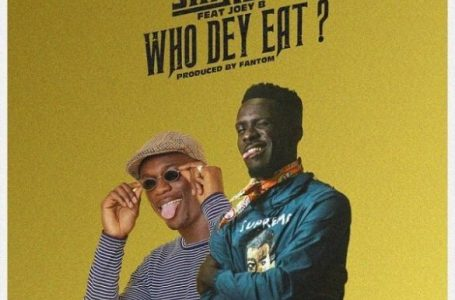 DOWNLOAD : Shaker ft. Joey B – Who Dey Eat