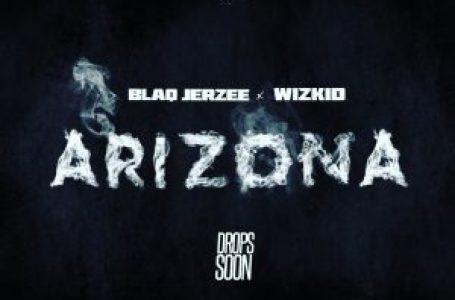 DOWNLOAD : Blaq Jerzee ft Wizkid – Arizona