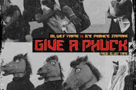 DOWNLOAD : Bluef7ame ft Ice Prince – Give A Phuck