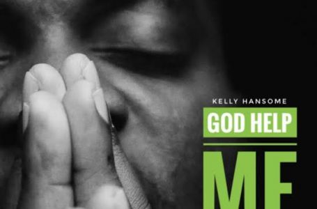 DOWNLOAD : Kelly Hansome – God Help Me (Prod. By MZ)