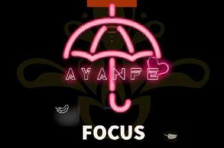 DOWNLOAD : Ayanfe – Focus