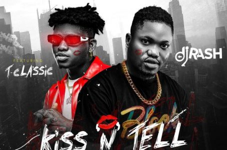 DOWNLOAD : Dj Rash ft. T-Classic – Kiss N Tell