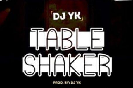 DOWNLOAD : DJ YK – Table Shaker