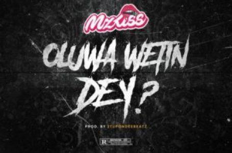 DOWNLOAD : Mz Kiss – Oluwa Wetin Dey