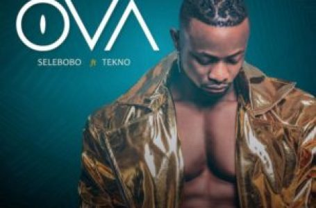 DOWNLOAD : Selebobo ft. Tekno – Ova