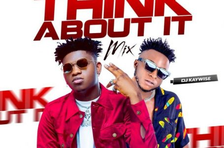 DOWNLOAD : DJ Kaywise – Think About Mix