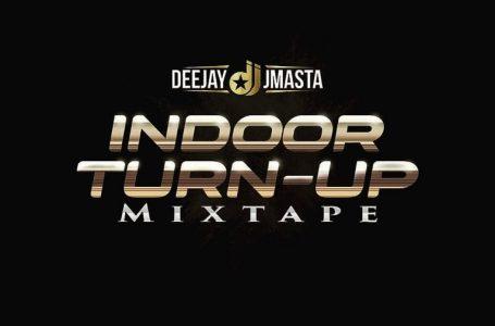 DOWNLOAD : Deejay J Masta – Indoor Turn Up Mixtape