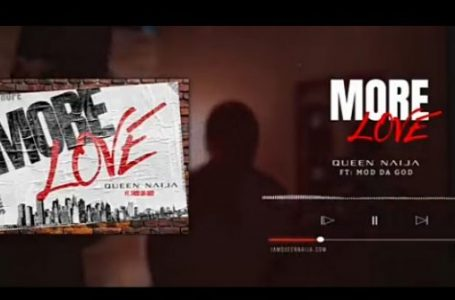 DOWNLOAD : Queen Naija ft Mod Da God – More Love