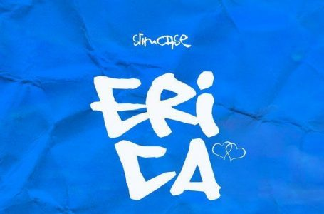 (New Song) Slimcase – Erica