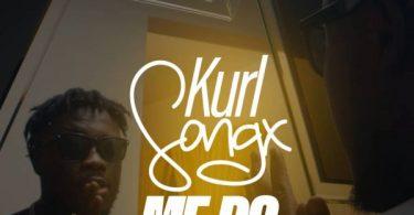 Kurl Songx – Me Do