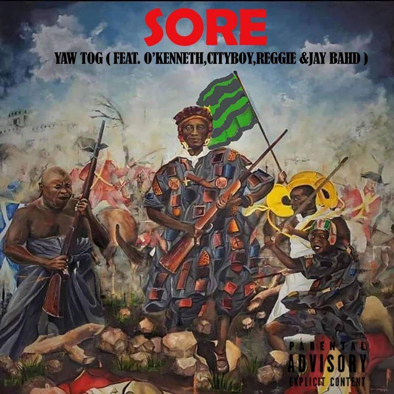 Yaw Tog – Sore ft. O'kenneth, City Boy, Reggie, Jay Bahd